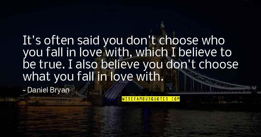 Daniel Bryan Quotes By Daniel Bryan: It's often said you don't choose who you