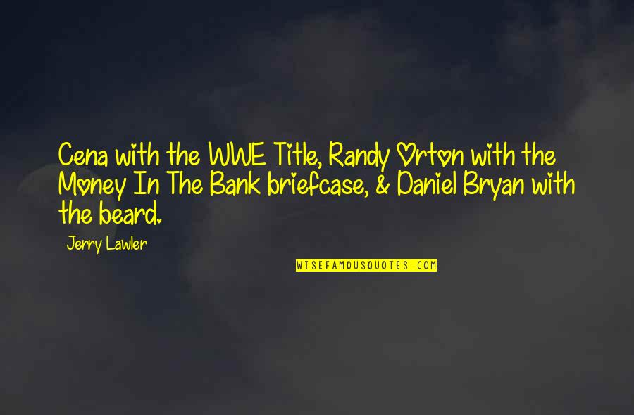 Daniel Bryan Quotes By Jerry Lawler: Cena with the WWE Title, Randy Orton with