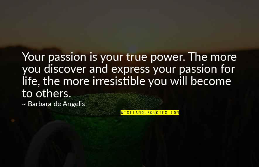Daniel Cormier Quotes By Barbara De Angelis: Your passion is your true power. The more