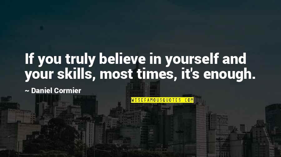 Daniel Cormier Quotes By Daniel Cormier: If you truly believe in yourself and your