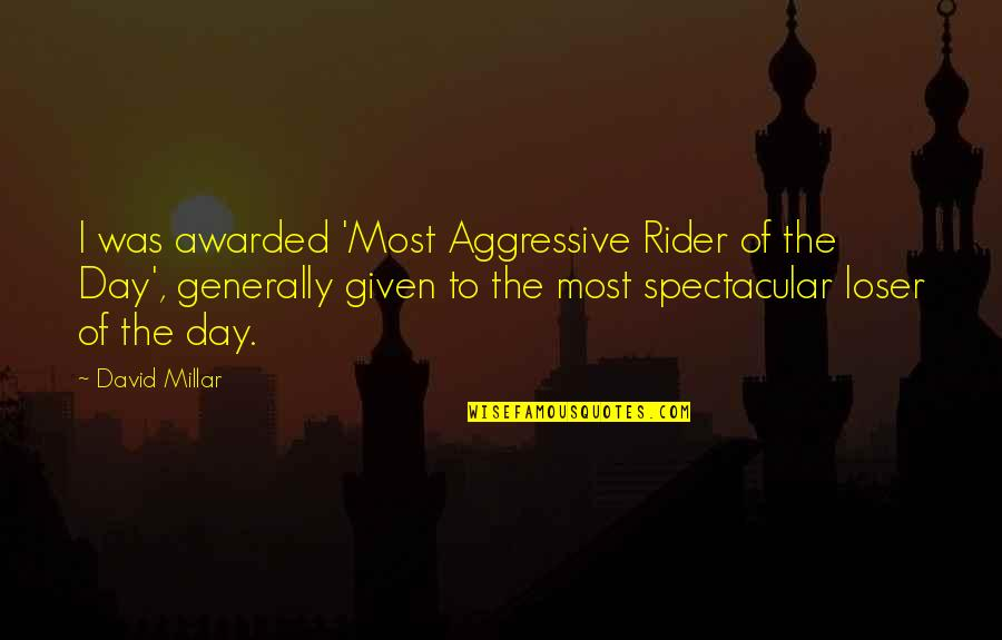 Daniel Cormier Quotes By David Millar: I was awarded 'Most Aggressive Rider of the