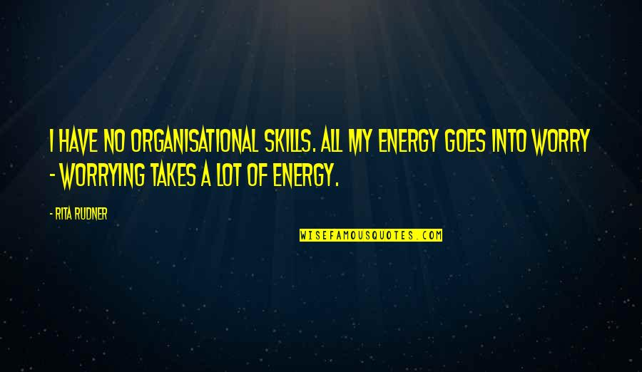 Daniel Cormier Quotes By Rita Rudner: I have no organisational skills. All my energy