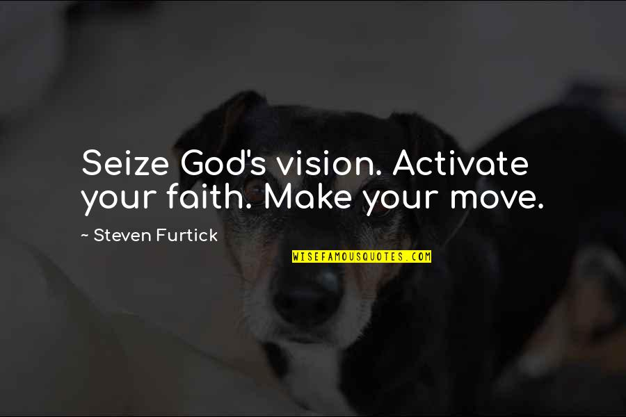 Daniel Cormier Quotes By Steven Furtick: Seize God's vision. Activate your faith. Make your