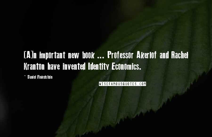Daniel Finkelstein quotes: [A]n important new book ... Professor Akerlof and Rachel Kranton have invented Identity Economics.