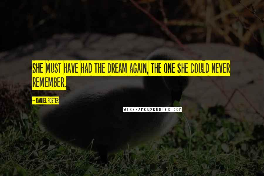 Daniel Foster quotes: She must have had the dream again, the one she could never remember.
