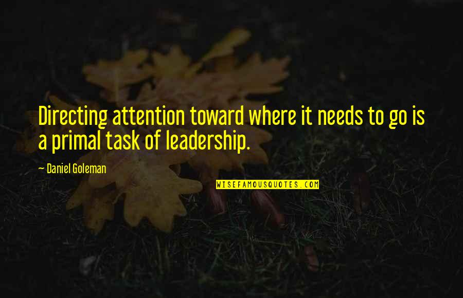 Daniel Goleman Primal Leadership Quotes By Daniel Goleman: Directing attention toward where it needs to go