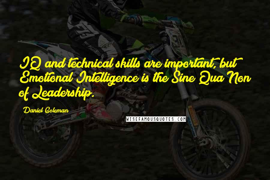 Daniel Goleman quotes: IQ and technical skills are important, but Emotional Intelligence is the Sine Qua Non of Leadership.