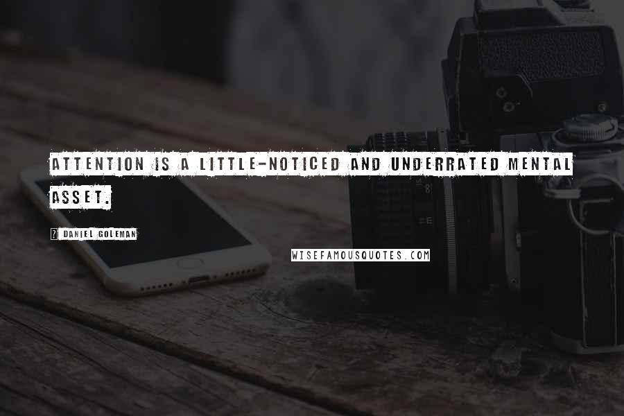 Daniel Goleman quotes: Attention is a little-noticed and underrated mental asset.