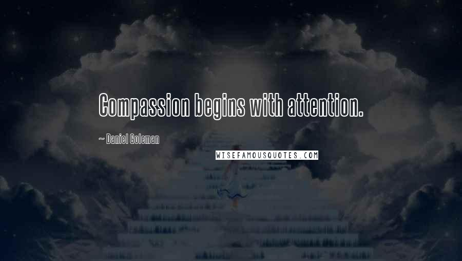 Daniel Goleman quotes: Compassion begins with attention.