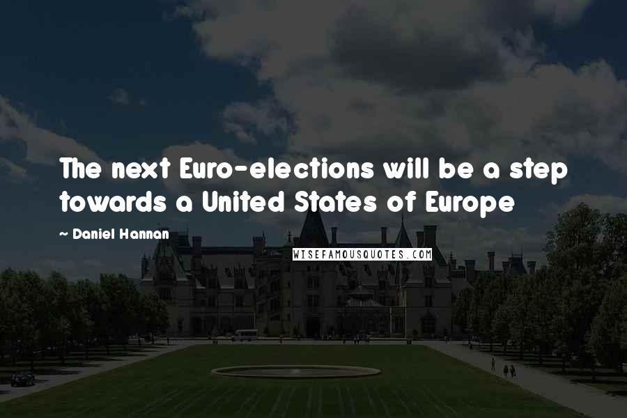 Daniel Hannan quotes: The next Euro-elections will be a step towards a United States of Europe