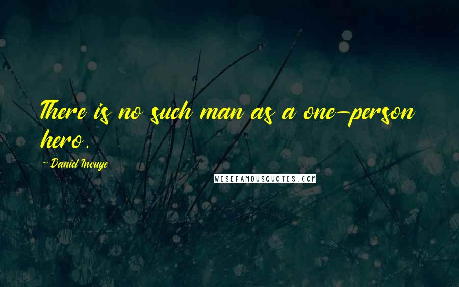 Daniel Inouye quotes: There is no such man as a one-person hero.