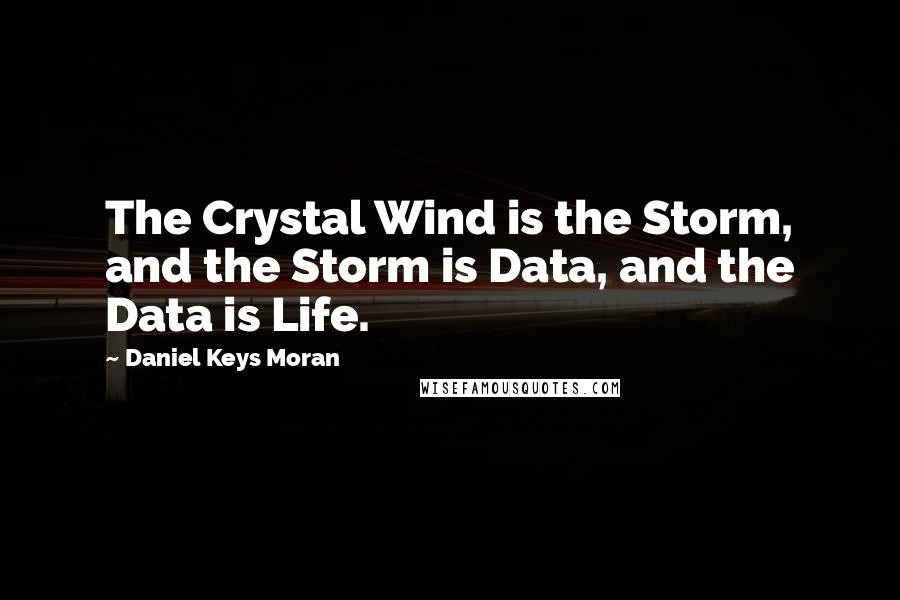 Daniel Keys Moran quotes: The Crystal Wind is the Storm, and the Storm is Data, and the Data is Life.
