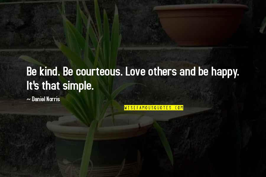 Daniel Norris Quotes By Daniel Norris: Be kind. Be courteous. Love others and be