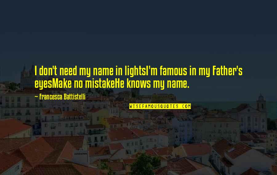 Daniel Norris Quotes By Francesca Battistelli: I don't need my name in lightsI'm famous