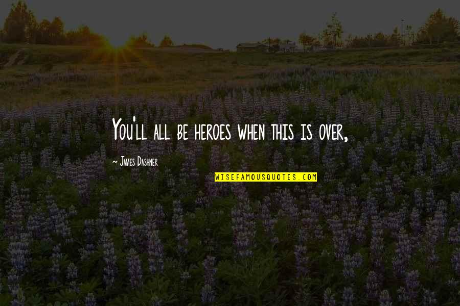 Daniel Norris Quotes By James Dashner: You'll all be heroes when this is over,