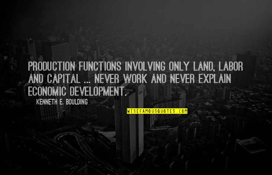 Daniel Norris Quotes By Kenneth E. Boulding: Production functions involving only land, labor and capital