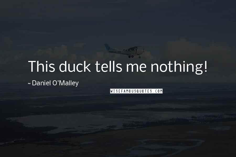 Daniel O'Malley quotes: This duck tells me nothing!