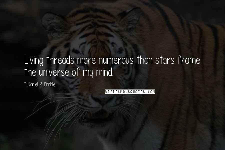 Daniel P. Kimble quotes: Living threads more numerous than stars frame the universe of my mind.