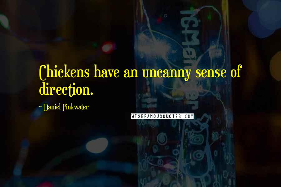 Daniel Pinkwater quotes: Chickens have an uncanny sense of direction.