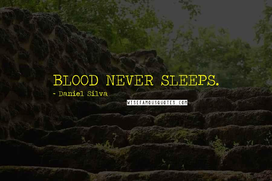 Daniel Silva quotes: BLOOD NEVER SLEEPS.