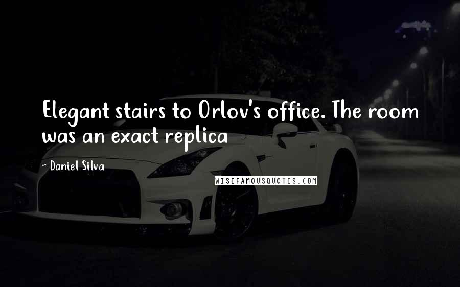 Daniel Silva quotes: Elegant stairs to Orlov's office. The room was an exact replica