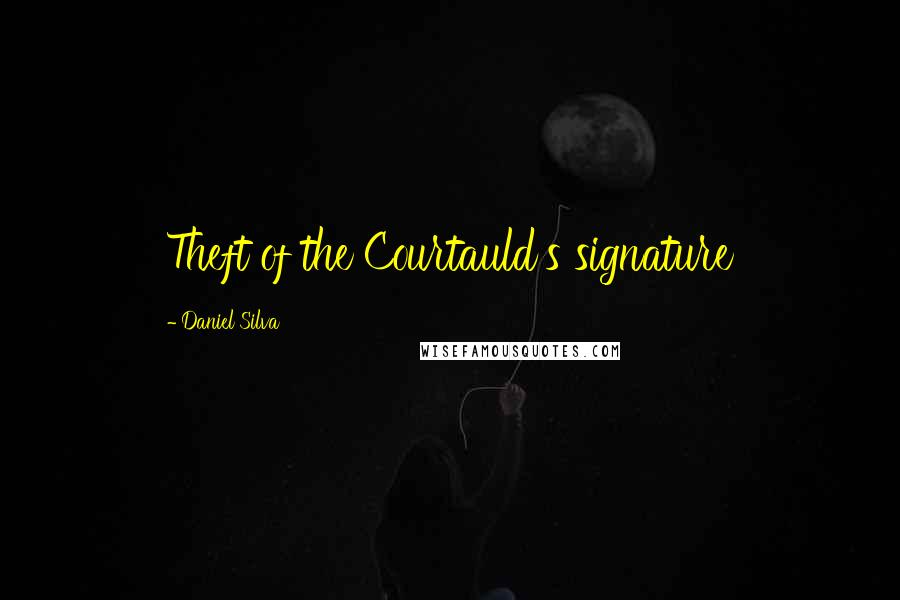 Daniel Silva quotes: Theft of the Courtauld's signature