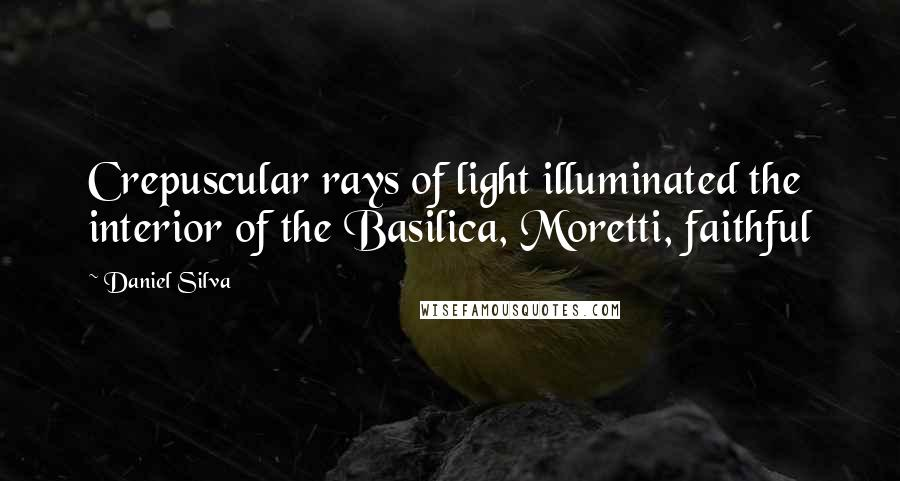 Daniel Silva quotes: Crepuscular rays of light illuminated the interior of the Basilica, Moretti, faithful