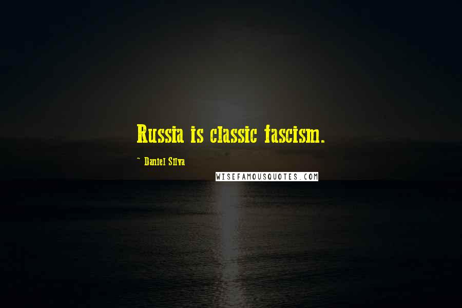 Daniel Silva quotes: Russia is classic fascism.