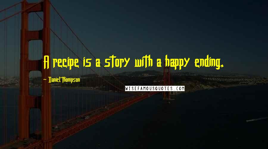 Daniel Thompson quotes: A recipe is a story with a happy ending.