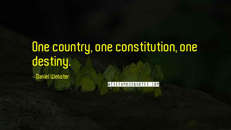 Daniel Webster quotes: One country, one constitution, one destiny.