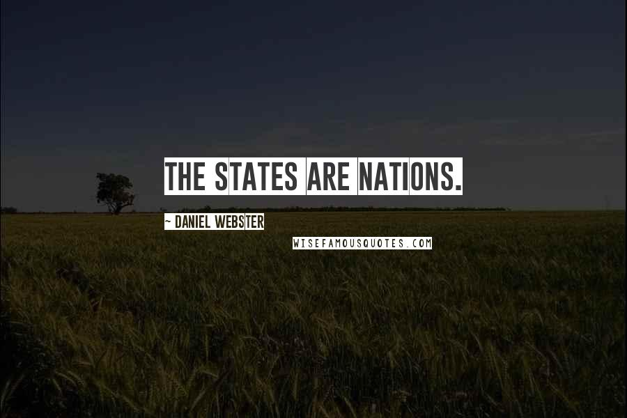 Daniel Webster quotes: The States are nations.