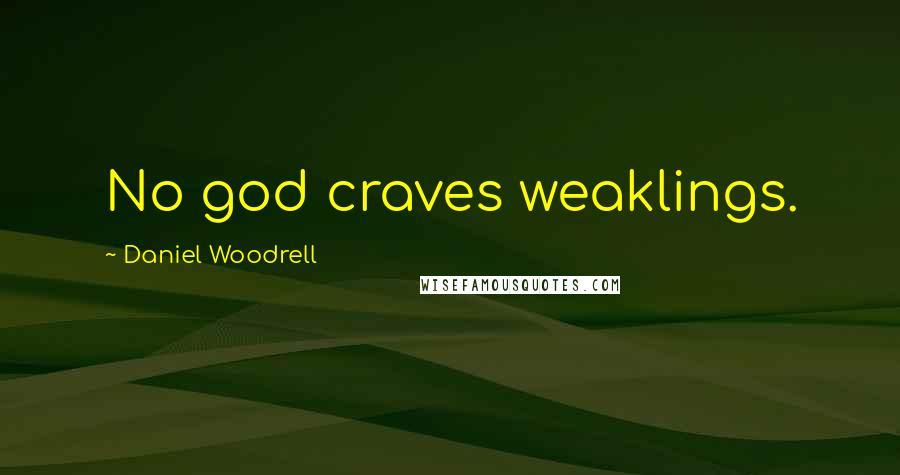 Daniel Woodrell quotes: No god craves weaklings.