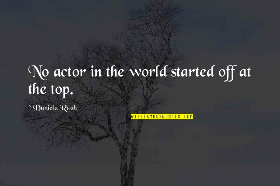 Daniela Ruah Quotes By Daniela Ruah: No actor in the world started off at
