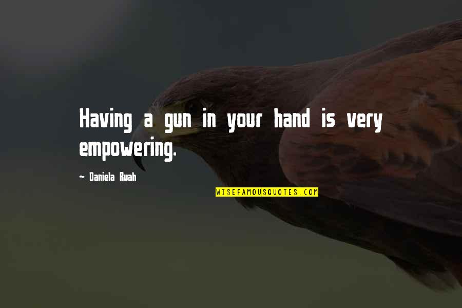 Daniela Ruah Quotes By Daniela Ruah: Having a gun in your hand is very