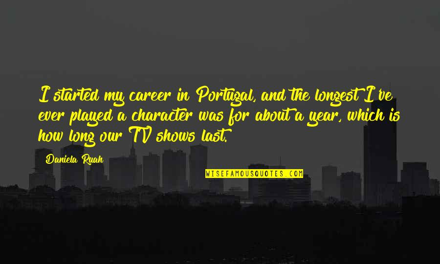 Daniela Ruah Quotes By Daniela Ruah: I started my career in Portugal, and the