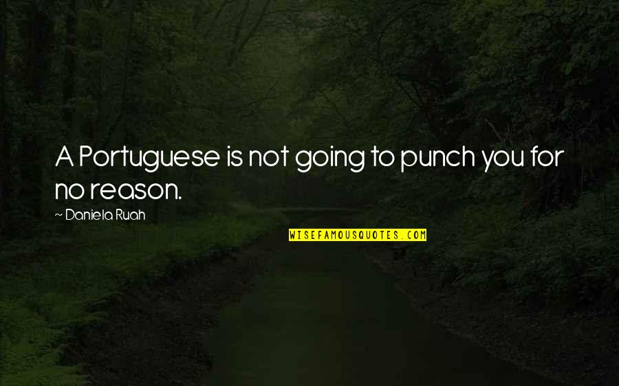 Daniela Ruah Quotes By Daniela Ruah: A Portuguese is not going to punch you