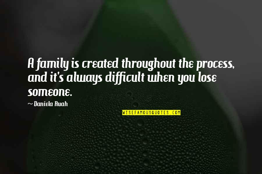 Daniela Ruah Quotes By Daniela Ruah: A family is created throughout the process, and