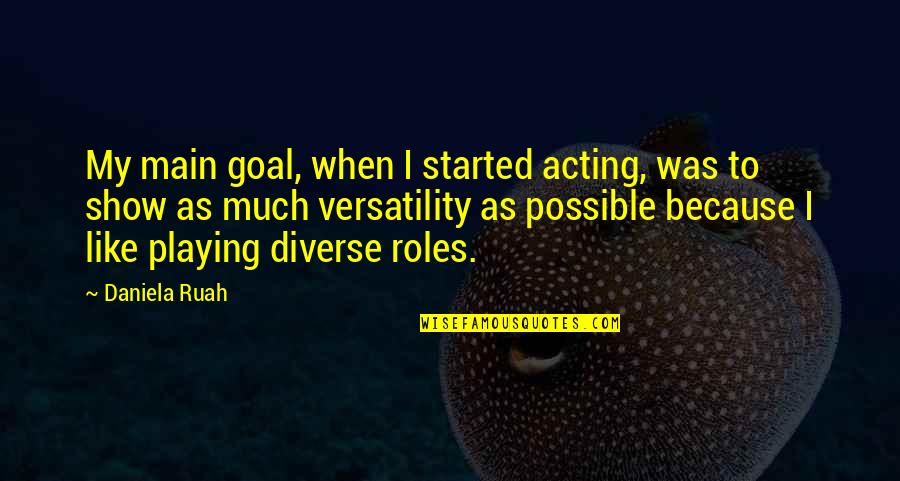 Daniela Ruah Quotes By Daniela Ruah: My main goal, when I started acting, was