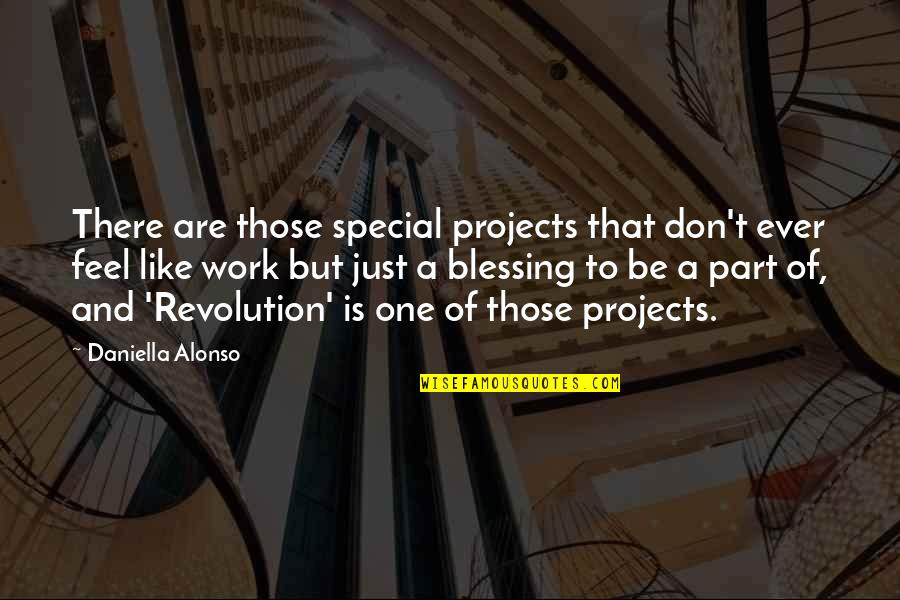 Daniella Quotes By Daniella Alonso: There are those special projects that don't ever