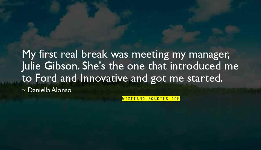 Daniella Quotes By Daniella Alonso: My first real break was meeting my manager,