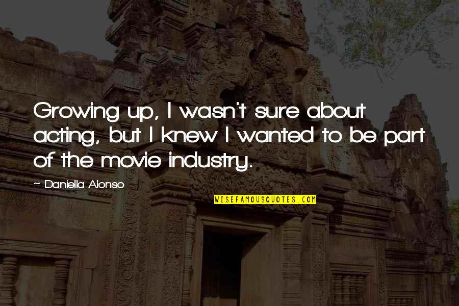 Daniella Quotes By Daniella Alonso: Growing up, I wasn't sure about acting, but