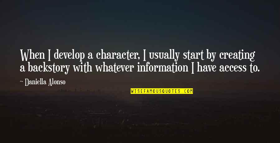 Daniella Quotes By Daniella Alonso: When I develop a character, I usually start