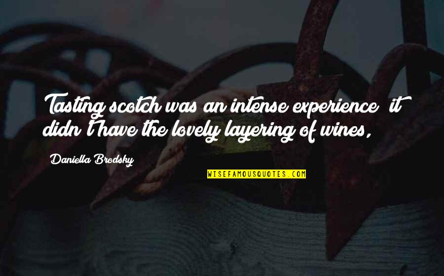 Daniella Quotes By Daniella Brodsky: Tasting scotch was an intense experience; it didn't