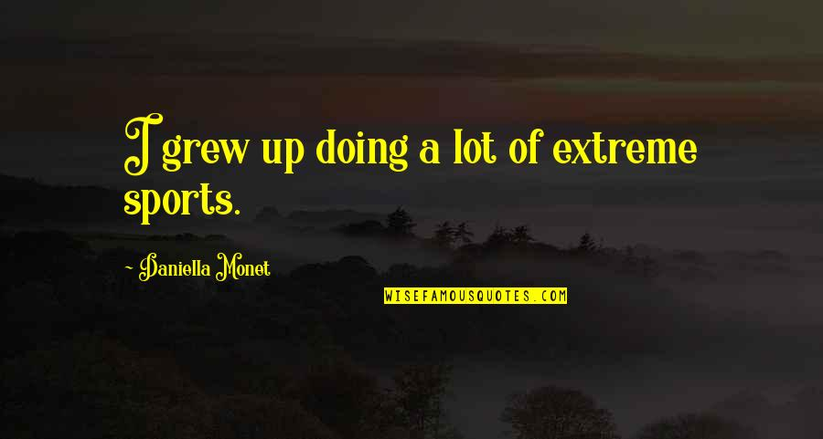 Daniella Quotes By Daniella Monet: I grew up doing a lot of extreme