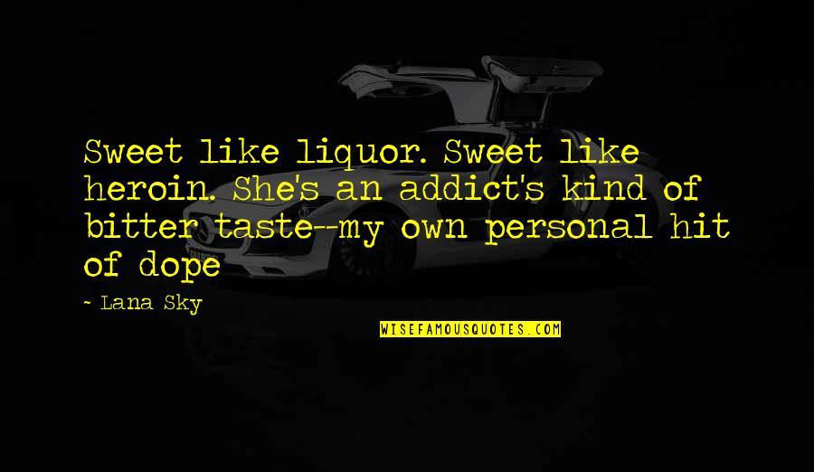 Daniella Quotes By Lana Sky: Sweet like liquor. Sweet like heroin. She's an