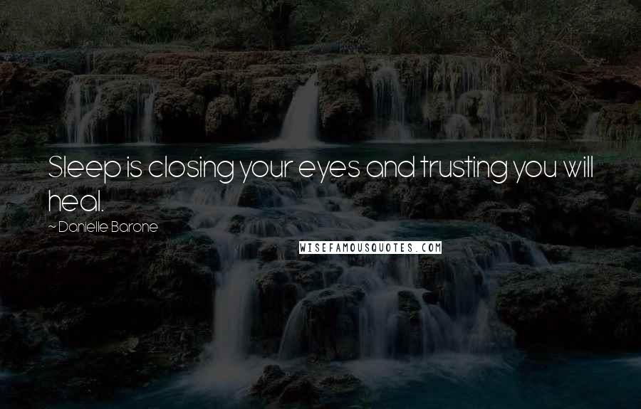 Danielle Barone quotes: Sleep is closing your eyes and trusting you will heal.