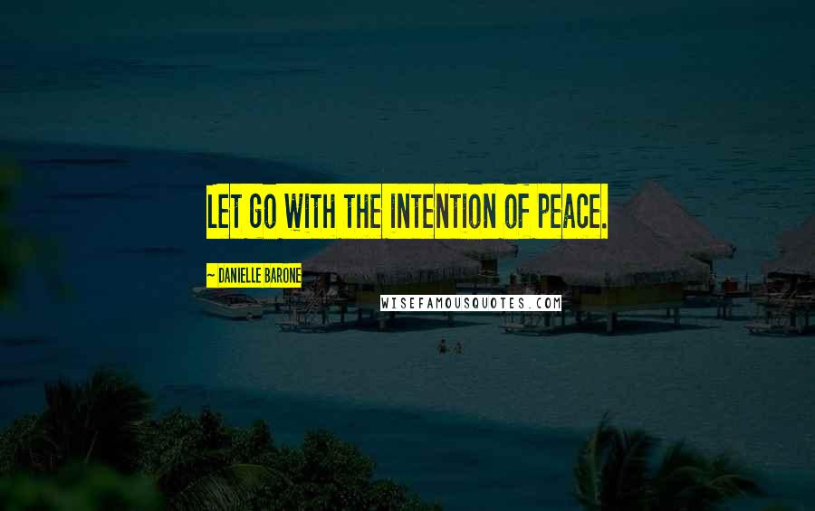 Danielle Barone quotes: Let go with the intention of peace.