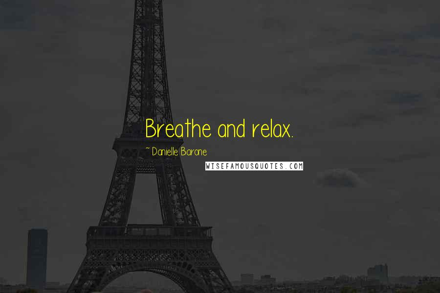 Danielle Barone quotes: Breathe and relax.