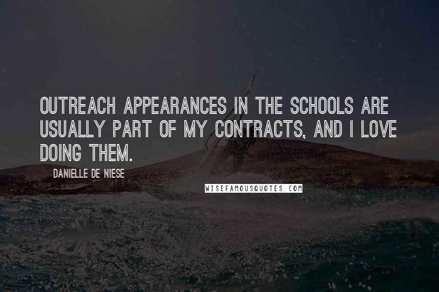 Danielle De Niese quotes: Outreach appearances in the schools are usually part of my contracts, and I love doing them.