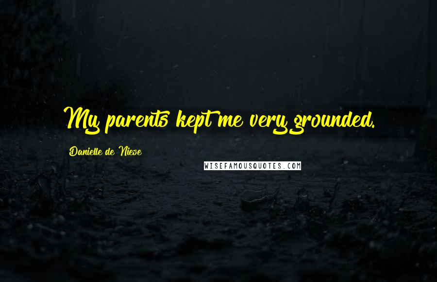 Danielle De Niese quotes: My parents kept me very grounded.